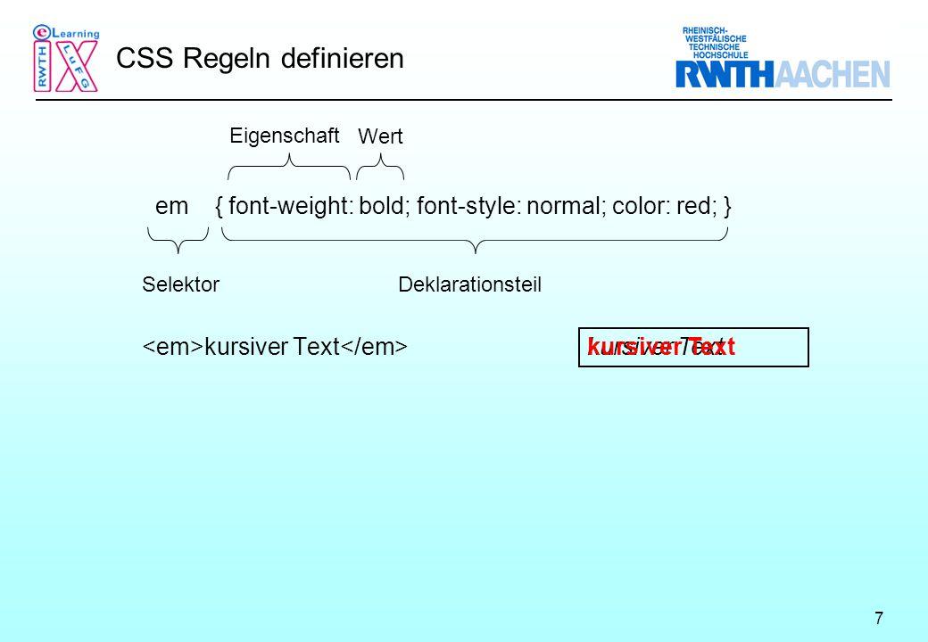 7 CSS Regeln definieren kursiver Text em { font-weight: bold; font-style: normal; color: red; } SelektorDeklarationsteil Eigenschaft Wert