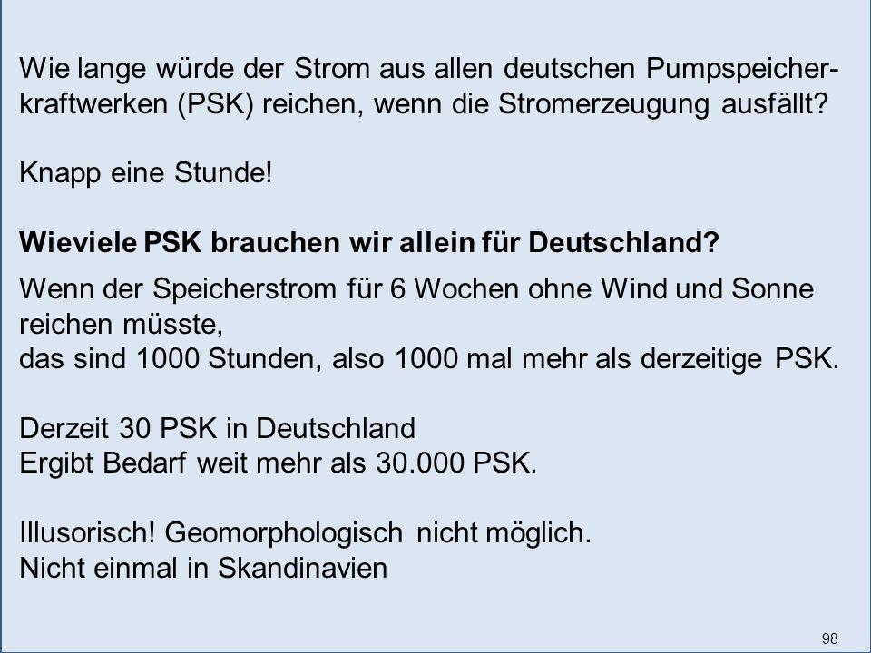 98 Wie lange würde der Strom aus allen deutschen Pumpspeicher- kraftwerken (PSK) reichen, wenn die Stromerzeugung ausfällt.