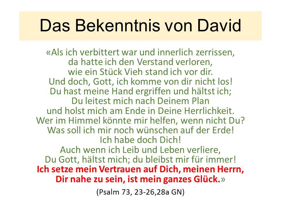 Das Bekenntnis von David «Als ich verbittert war und innerlich zerrissen, da hatte ich den Verstand verloren, wie ein Stück Vieh stand ich vor dir.