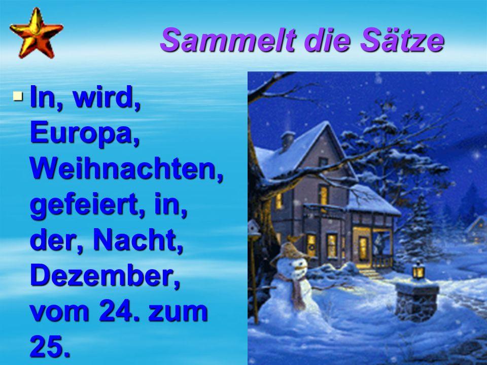 Sammelt die Sätze IIIIn, wird, Europa, Weihnachten, gefeiert, in, der, Nacht, Dezember, vom 24. zum 25.