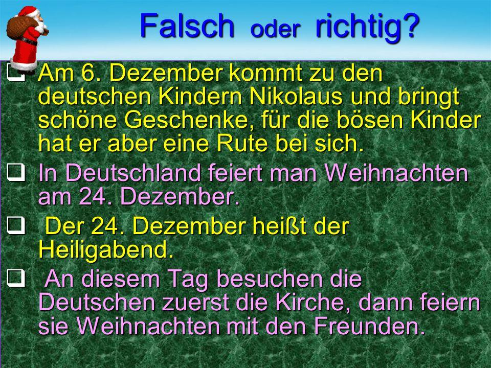 Falsch oder richtig?  Am 6. Dezember kommt zu den deutschen Kindern Nikolaus und bringt schöne Geschenke, für die bösen Kinder hat er aber eine Rute