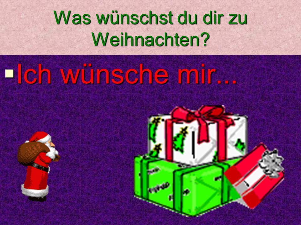 Was wünschst du dir zu Weihnachten IIIIch wünsche mir...