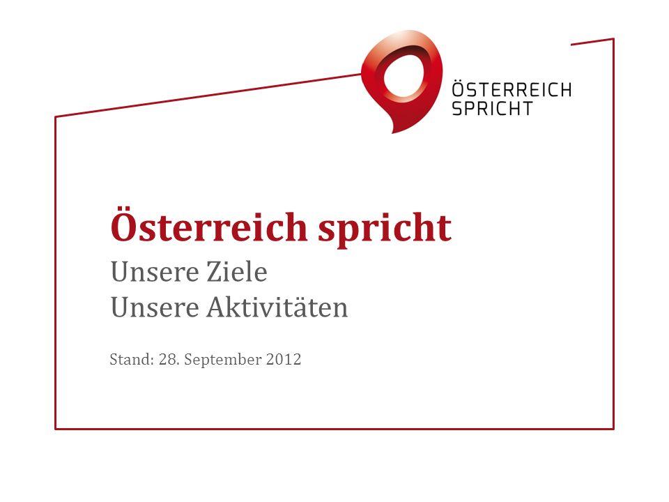 Unsere Ziele Unsere Aktivitäten Stand: 28. September 2012 Österreich spricht