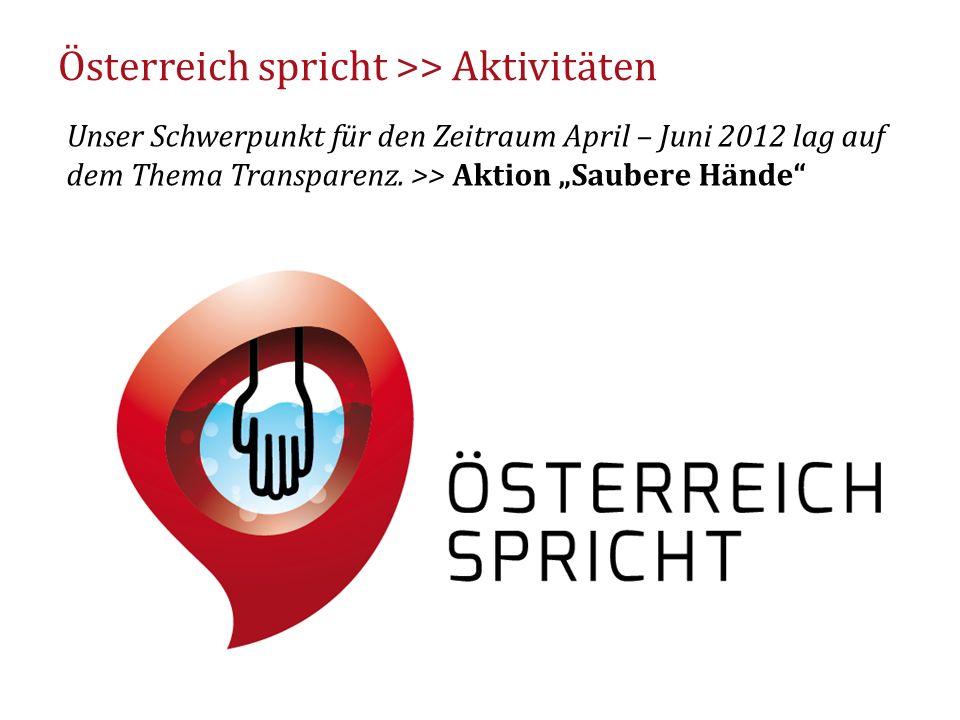 """Österreich spricht >> Aktivitäten Unser Schwerpunkt für den Zeitraum April – Juni 2012 lag auf dem Thema Transparenz. >> Aktion """"Saubere Hände"""" 3"""