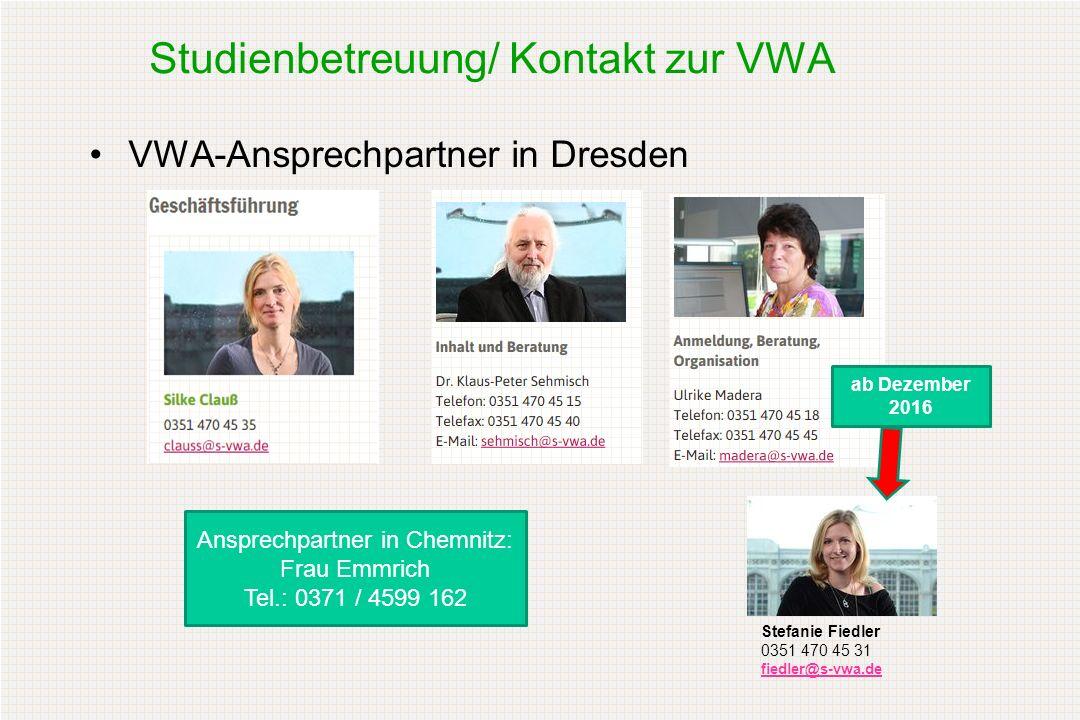 Studienbetreuung/ Kontakt zur VWA VWA-Ansprechpartner in Dresden Stefanie Fiedler 0351 470 45 31 fiedler@s-vwa.de ab Dezember 2016 Ansprechpartner in Chemnitz: Frau Emmrich Tel.: 0371 / 4599 162