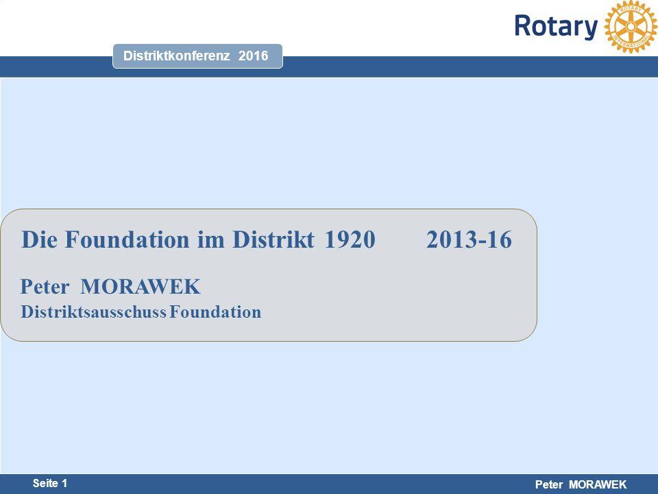 Harald Marschner Seite 1 Peter MORAWEK Distriktkonferenz 2016 Die Foundation im Distrikt 1920 2013-16 Peter MORAWEK Distriktsausschuss Foundation