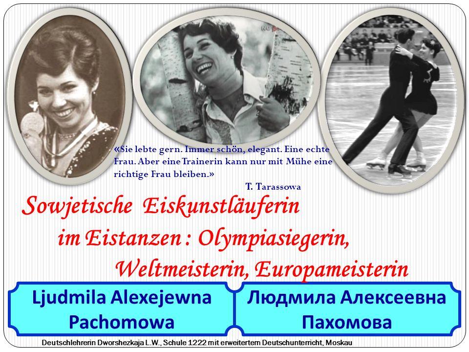 Людмила Алексеевна Пахомова S owjetische Eiskunstläuferin im Eistanzen : Olympiasiegerin, Weltmeisterin, Europameisterin « Sie lebte gern.
