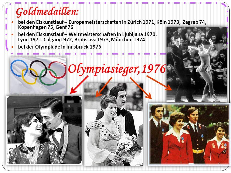 Goldmedaillen: bei den Eiskunstlauf – Europameisterschaften in Zürich 1971, Köln 1973, Zagreb 74, Kopenhagen 75, Genf 76 bei den Eiskunstlauf – Weltme