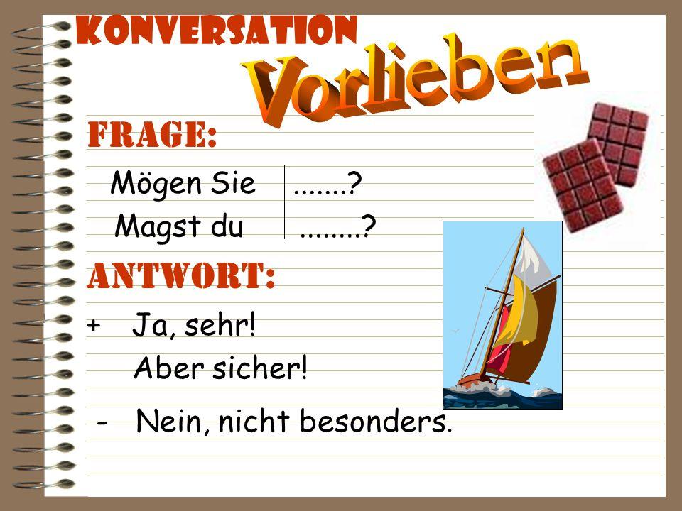 Konversation Frage: Was mögen Sie. magst du. Antwort: Ich mag ……………… !!.