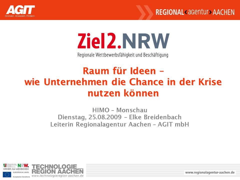 HIMO – Monschau Dienstag, 25.08.2009 – Elke Breidenbach Leiterin Regionalagentur Aachen – AGIT mbH Raum für Ideen – wie Unternehmen die Chance in der Krise nutzen können