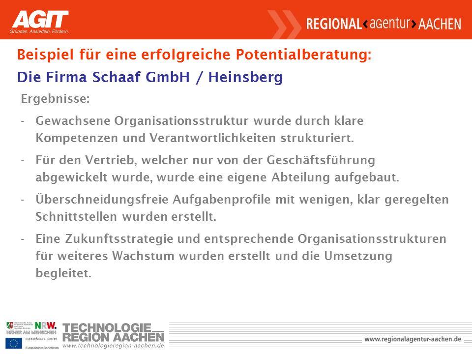 Beispiel für eine erfolgreiche Potentialberatung: Die Firma Schaaf GmbH / Heinsberg Ergebnisse: -Gewachsene Organisationsstruktur wurde durch klare Kompetenzen und Verantwortlichkeiten strukturiert.