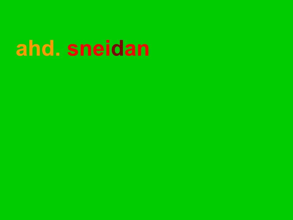 ahd. sneidan