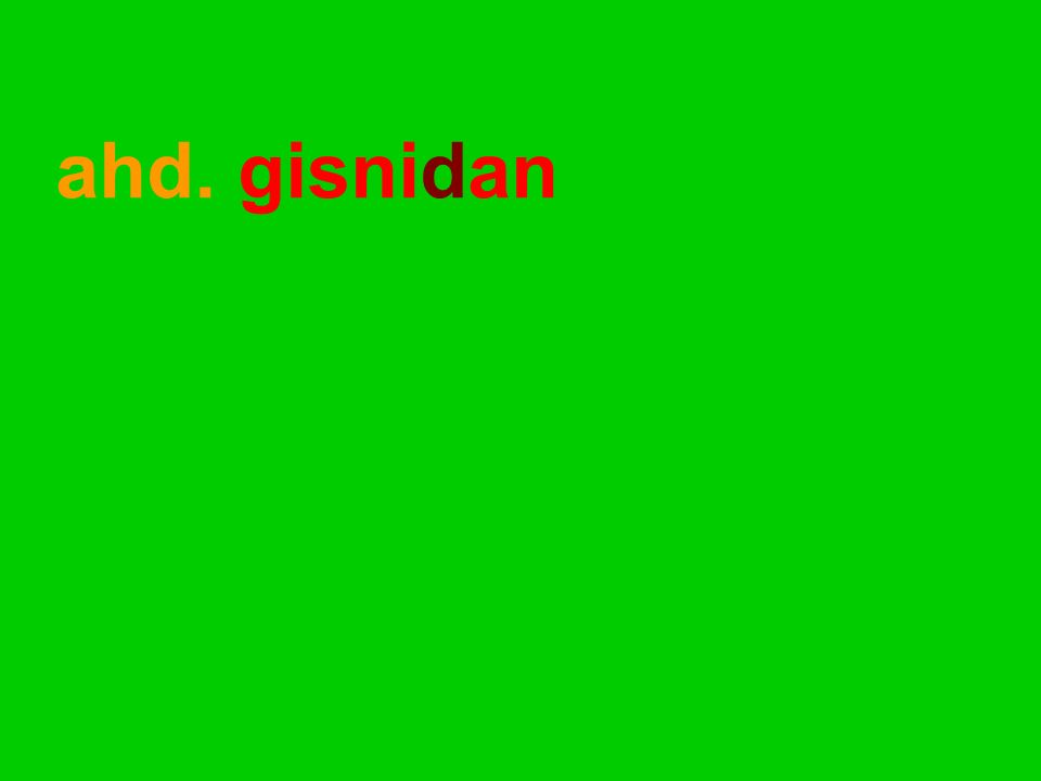 ahd. gisnidan