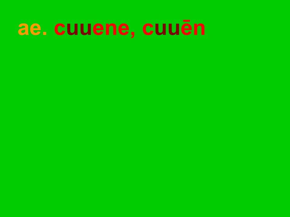 ae. cuuene, cuuēn