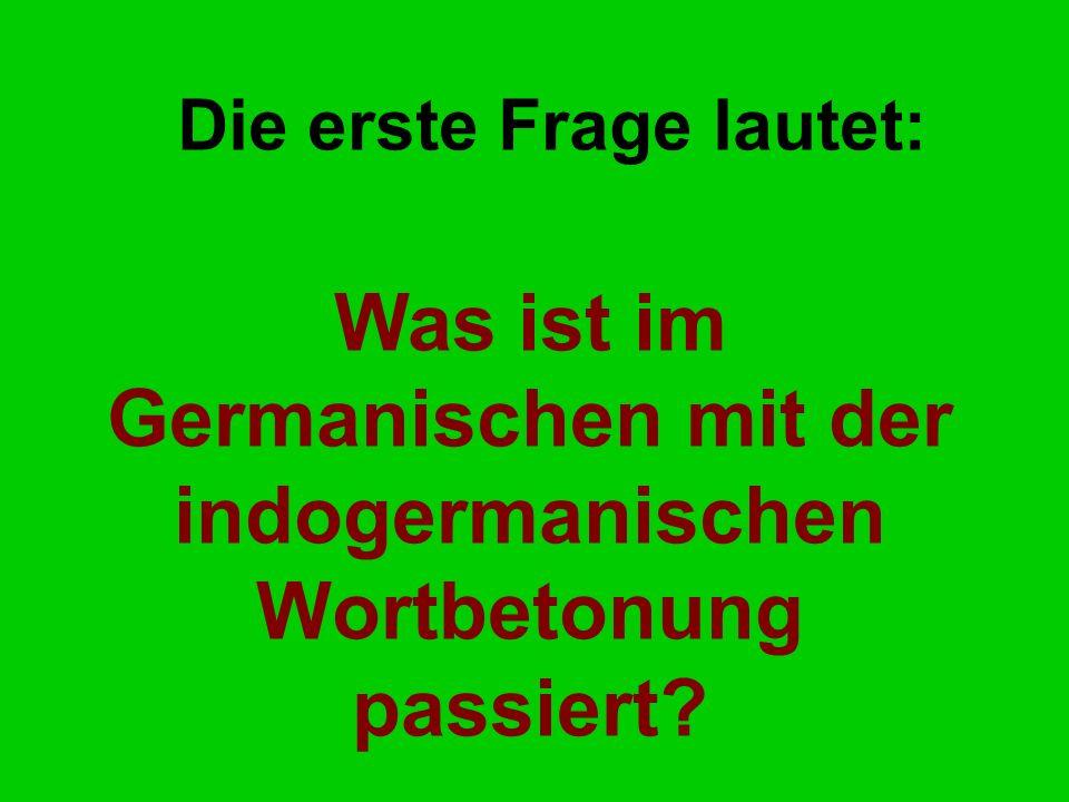 Was ist im Germanischen mit der indogermanischen Wortbetonung passiert