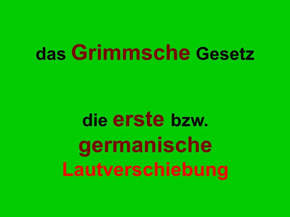 das Grimmsche Gesetz die erste bzw. germanische Lautverschiebung