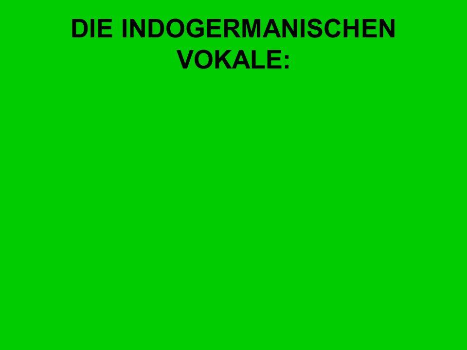 DIE INDOGERMANISCHEN VOKALE: