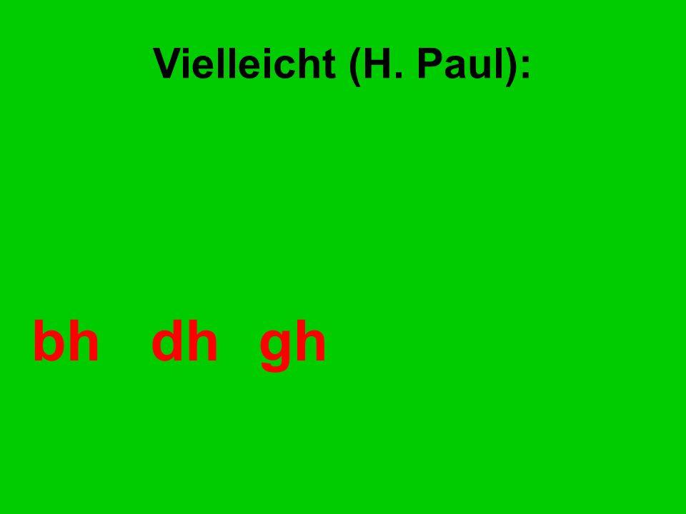 bhdhgh Vielleicht (H. Paul):