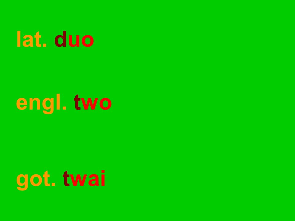 engl. two got. twai lat. duo