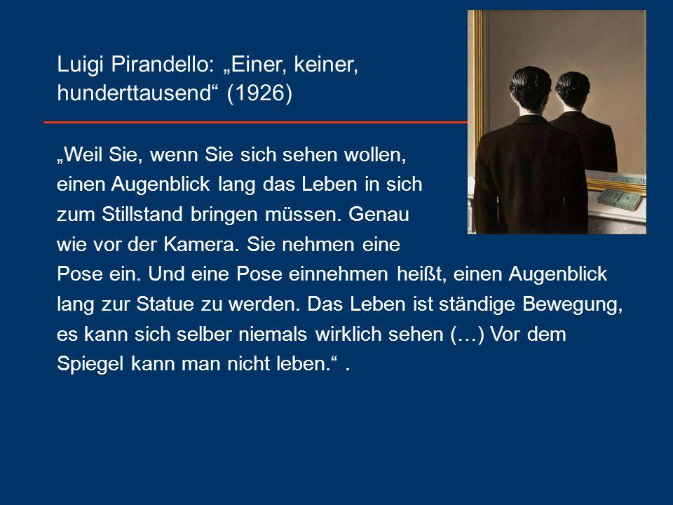 """Luigi Pirandello: """"Einer, keiner, hunderttausend (1926) """"Weil Sie, wenn Sie sich sehen wollen, einen Augenblick lang das Leben in sich zum Stillstand bringen müssen."""