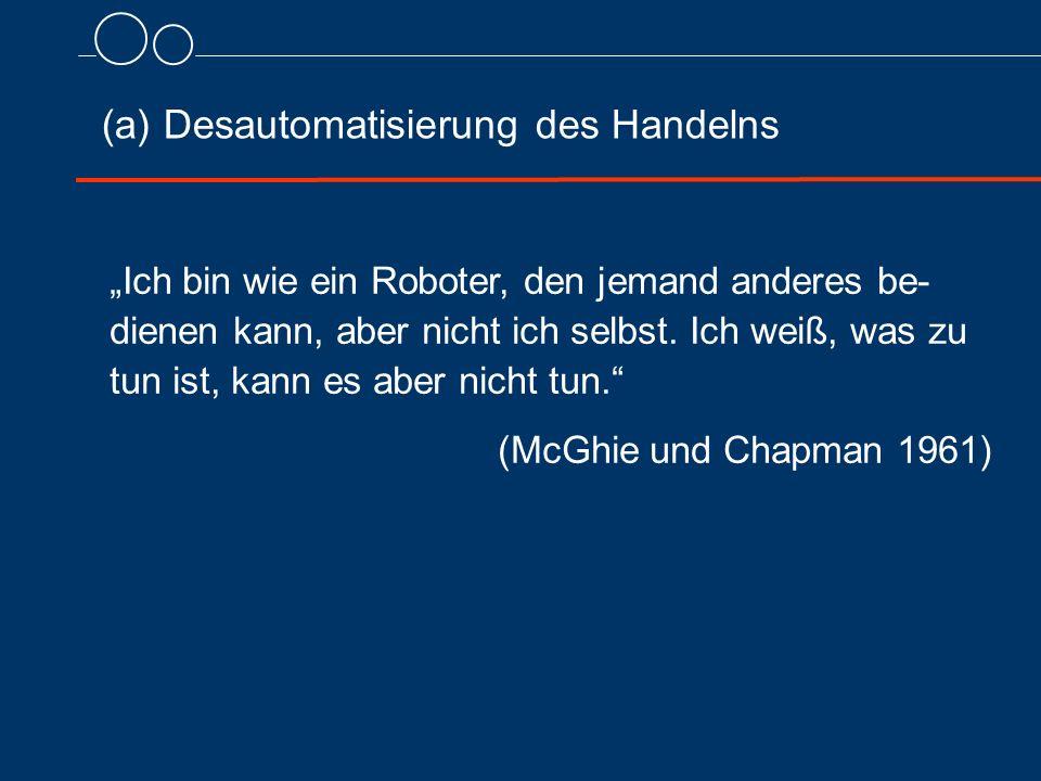 """(a) Desautomatisierung des Handelns """"Ich bin wie ein Roboter, den jemand anderes be- dienen kann, aber nicht ich selbst."""