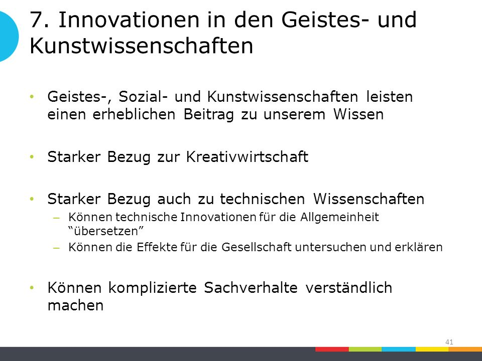7. Innovationen in den Geistes- und Kunstwissenschaften Geistes-, Sozial- und Kunstwissenschaften leisten einen erheblichen Beitrag zu unserem Wissen