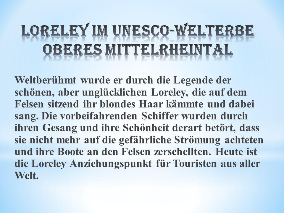 Weltberühmt wurde er durch die Legende der schönen, aber unglücklichen Loreley, die auf dem Felsen sitzend ihr blondes Haar kämmte und dabei sang.