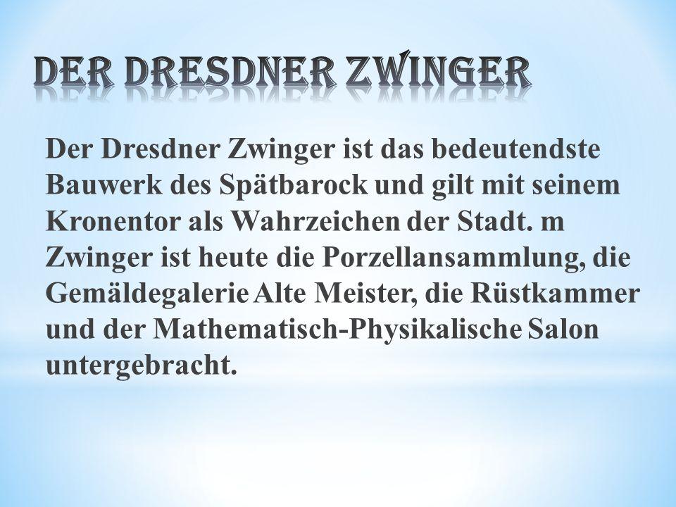 Der Dresdner Zwinger ist das bedeutendste Bauwerk des Spätbarock und gilt mit seinem Kronentor als Wahrzeichen der Stadt.