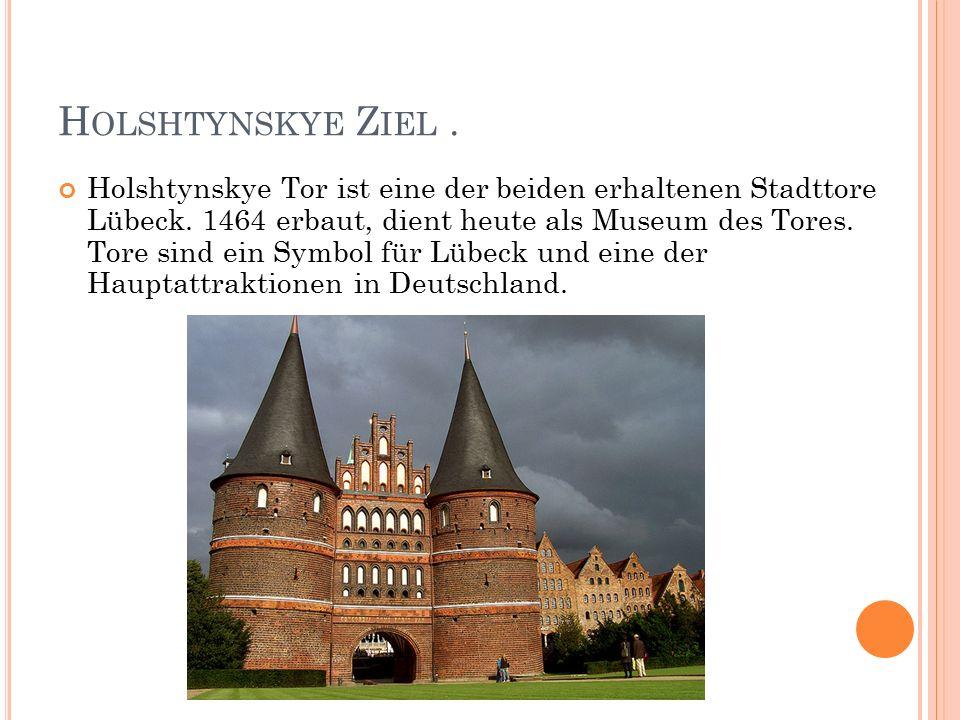 H OLSHTYNSKYE Z IEL. Holshtynskye Tor ist eine der beiden erhaltenen Stadttore Lübeck.