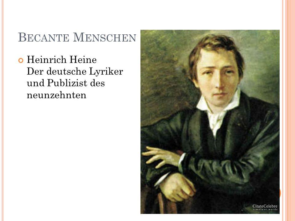 B ECANTE M ENSCHEN Heinrich Heine Der deutsche Lyriker und Publizist des neunzehnten