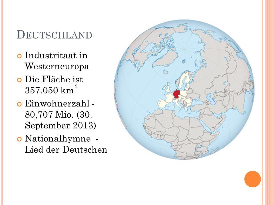 D EUTSCHLAND Industritaat in Westerneuropa Die Fläche ist 357.050 km 2 Einwohnerzahl - 80,707 Mio.