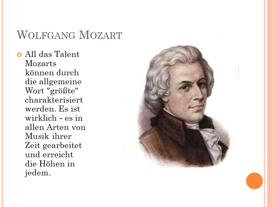 W OLFGANG M OZART All das Talent Mozarts können durch die allgemeine Wort größte charakterisiert werden.