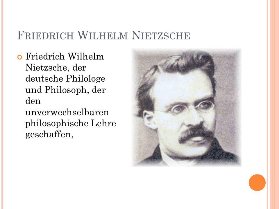 F RIEDRICH W ILHELM N IETZSCHE Friedrich Wilhelm Nietzsche, der deutsche Philologe und Philosoph, der den unverwechselbaren philosophische Lehre geschaffen,
