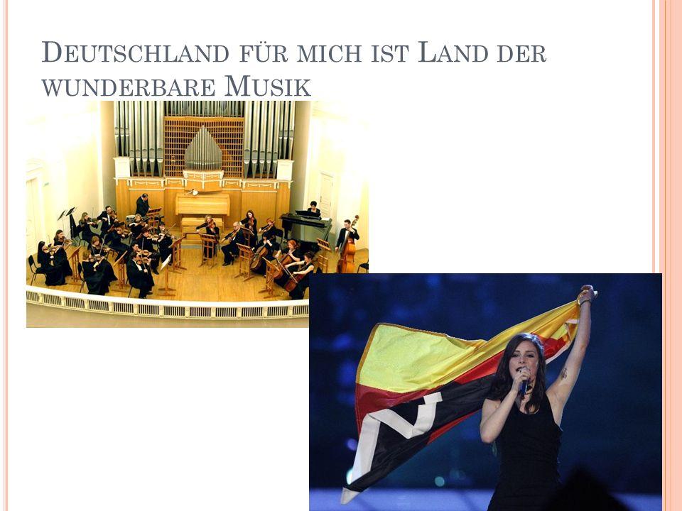 D EUTSCHLAND FÜR MICH IST L AND DER WUNDERBARE M USIK