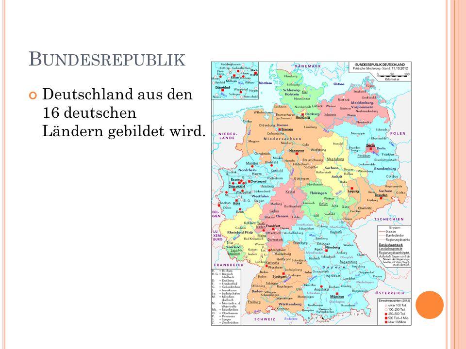 B UNDESREPUBLIK Deutschland aus den 16 deutschen Ländern gebildet wird.