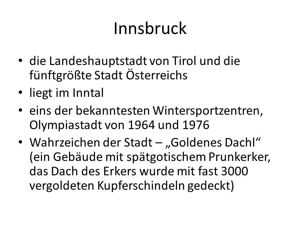 """Innsbruck die Landeshauptstadt von Tirol und die fünftgrößte Stadt Österreichs liegt im Inntal eins der bekanntesten Wintersportzentren, Olympiastadt von 1964 und 1976 Wahrzeichen der Stadt – """"Goldenes Dachl (ein Gebäude mit spätgotischem Prunkerker, das Dach des Erkers wurde mit fast 3000 vergoldeten Kupferschindeln gedeckt)"""