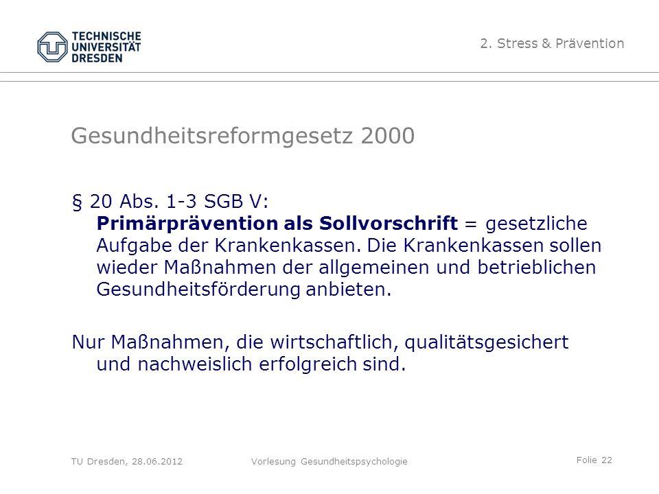 Folie 22 TU Dresden, 28.06.2012Vorlesung Gesundheitspsychologie Gesundheitsreformgesetz 2000 § 20 Abs.