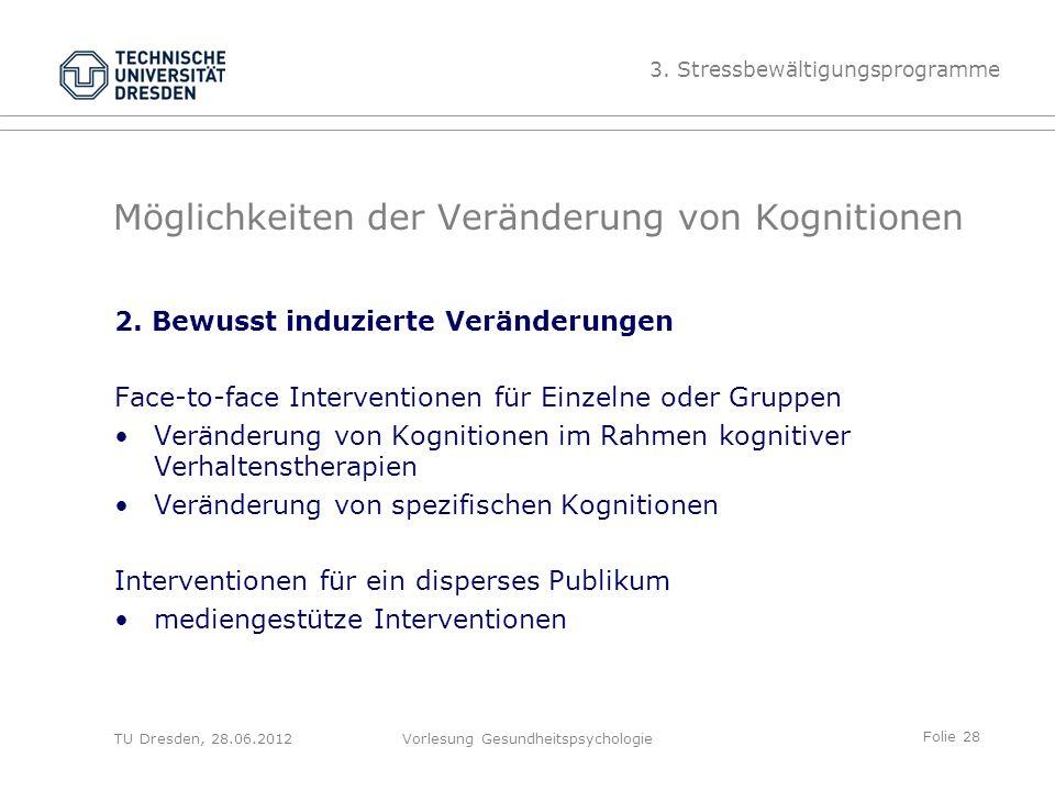Folie 28 TU Dresden, 28.06.2012Vorlesung Gesundheitspsychologie Möglichkeiten der Veränderung von Kognitionen 2.