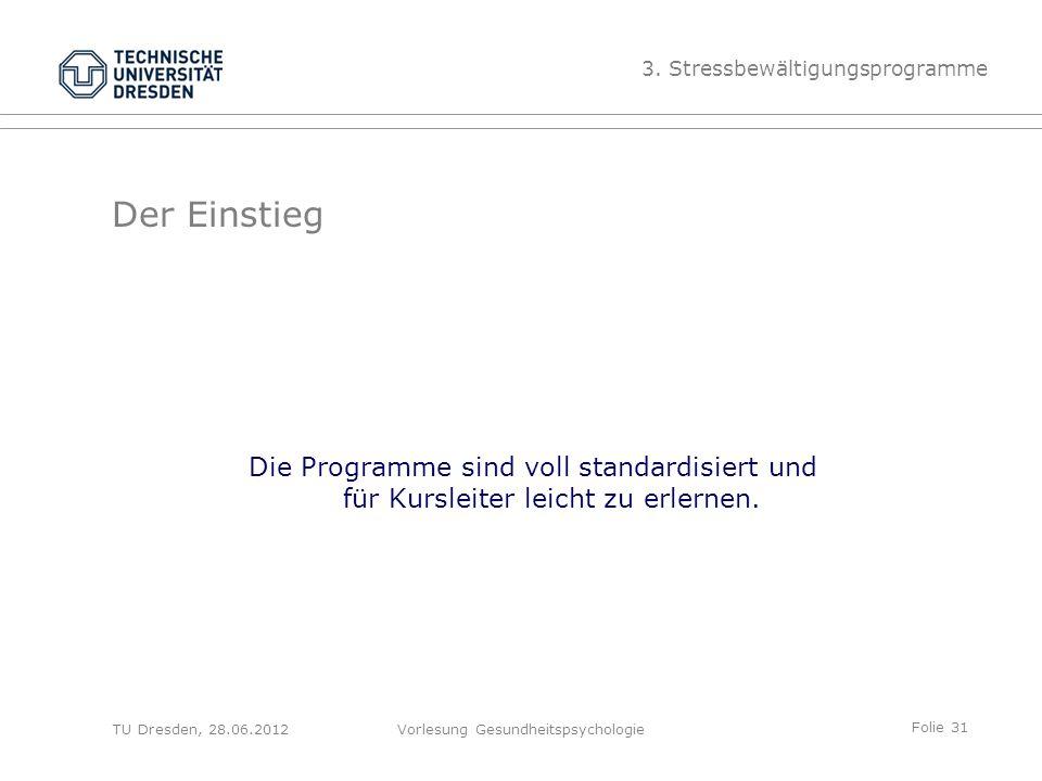 Folie 31 TU Dresden, 28.06.2012Vorlesung Gesundheitspsychologie Die Programme sind voll standardisiert und für Kursleiter leicht zu erlernen.
