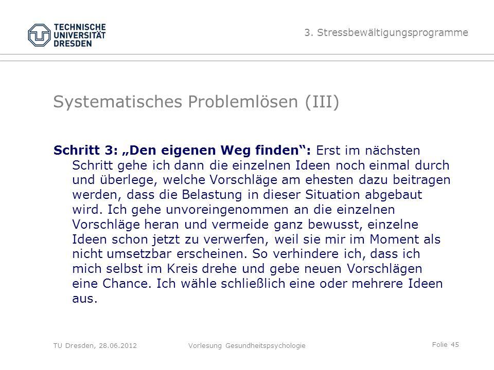 """Folie 45 TU Dresden, 28.06.2012Vorlesung Gesundheitspsychologie Schritt 3: """"Den eigenen Weg finden : Erst im nächsten Schritt gehe ich dann die einzelnen Ideen noch einmal durch und überlege, welche Vorschläge am ehesten dazu beitragen werden, dass die Belastung in dieser Situation abgebaut wird."""