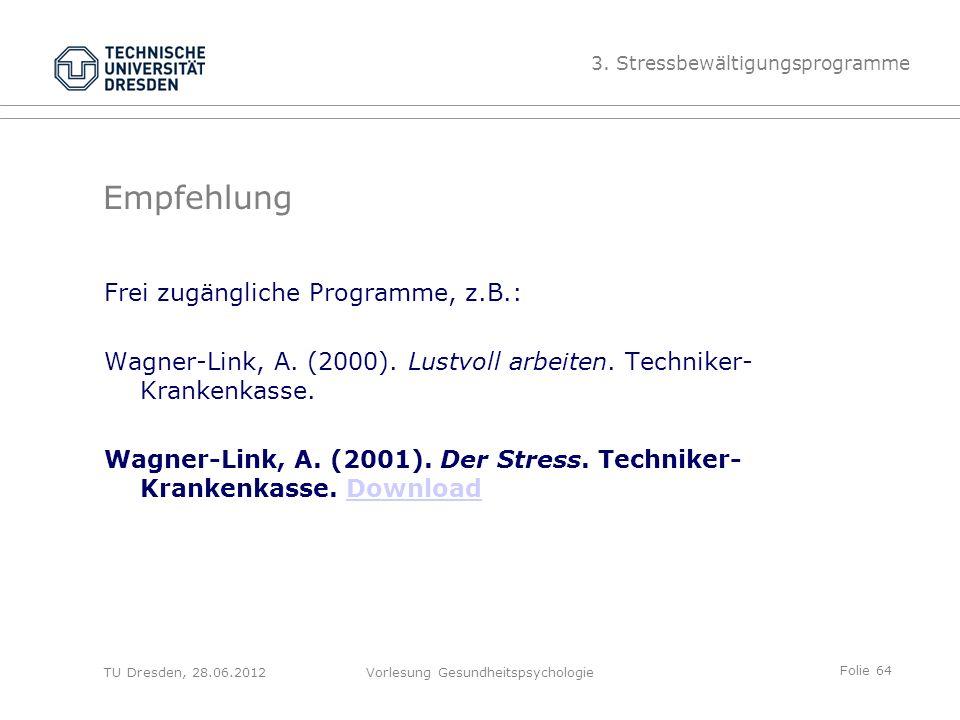 Folie 64 TU Dresden, 28.06.2012Vorlesung Gesundheitspsychologie Empfehlung Frei zugängliche Programme, z.B.: Wagner-Link, A.