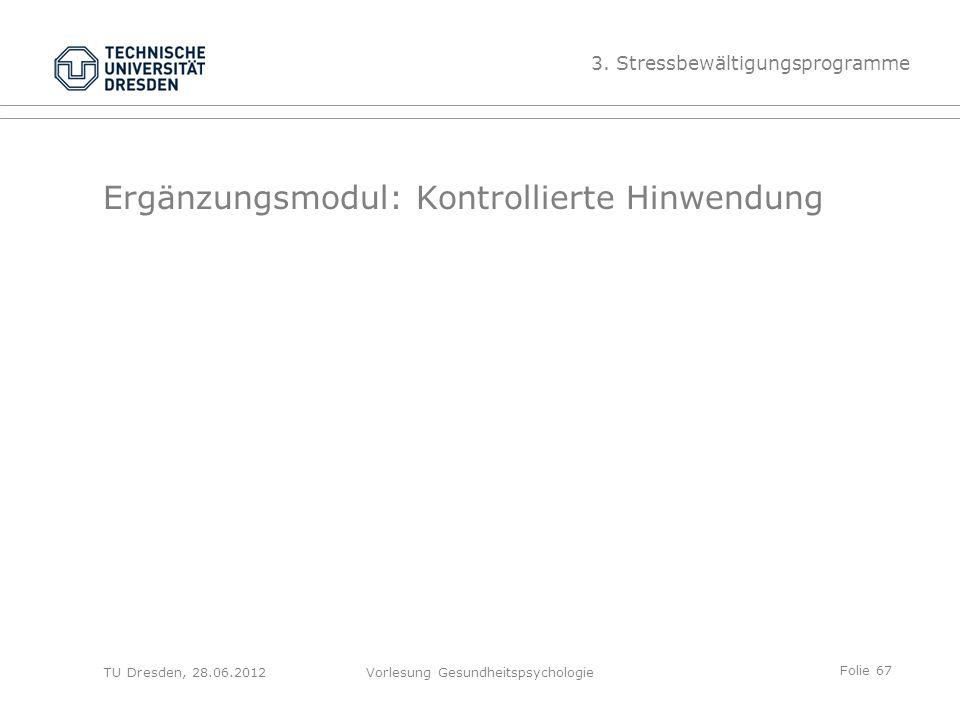 Folie 67 TU Dresden, 28.06.2012Vorlesung Gesundheitspsychologie Ergänzungsmodul: Kontrollierte Hinwendung 3.