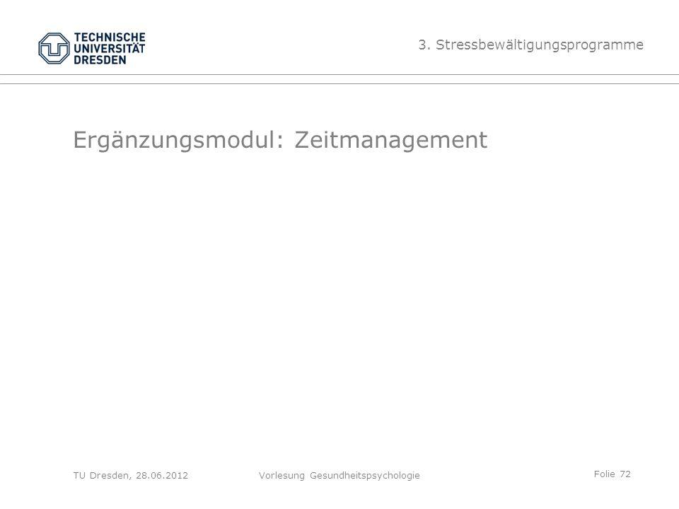 Folie 72 TU Dresden, 28.06.2012Vorlesung Gesundheitspsychologie Ergänzungsmodul: Zeitmanagement 3.