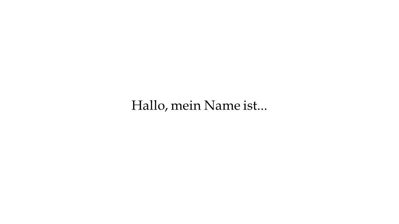 Hallo, mein Name ist...