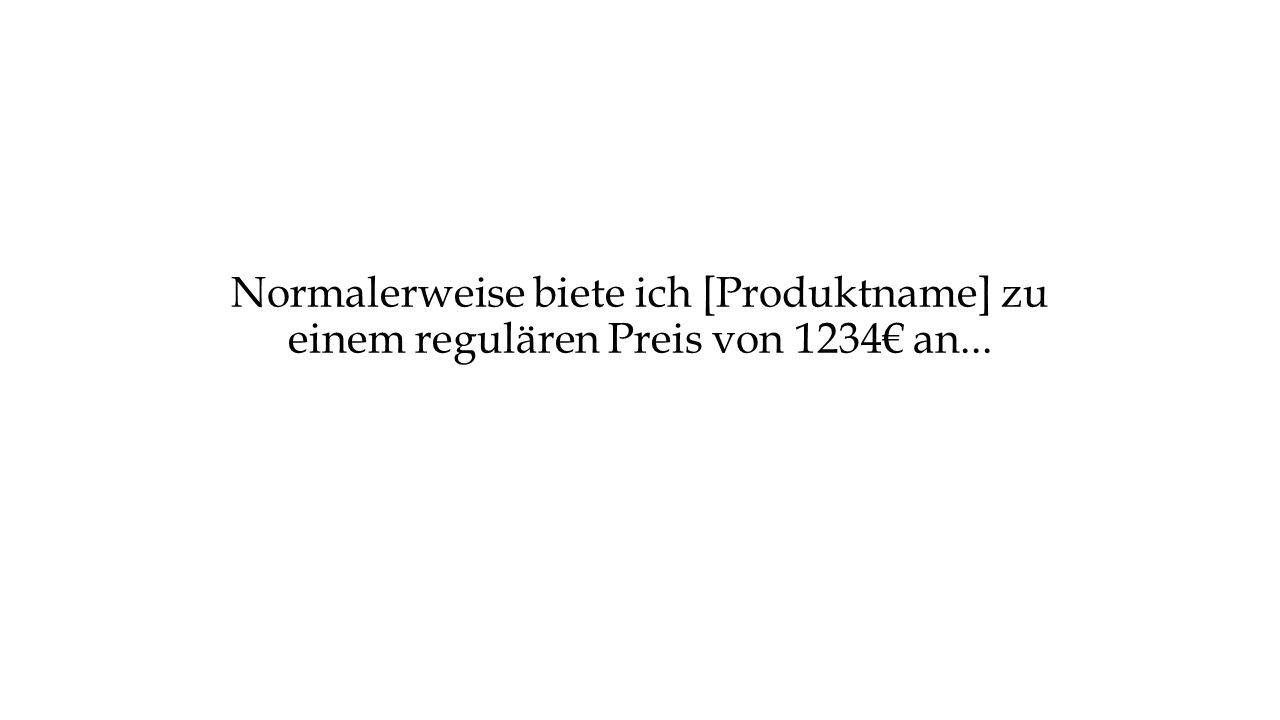 Normalerweise biete ich [Produktname] zu einem regulären Preis von 1234€ an...