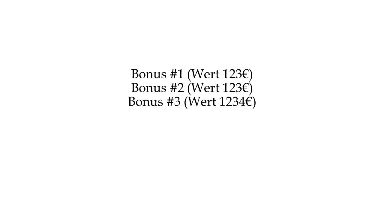 Bonus #1 (Wert 123€) Bonus #2 (Wert 123€) Bonus #3 (Wert 1234€)