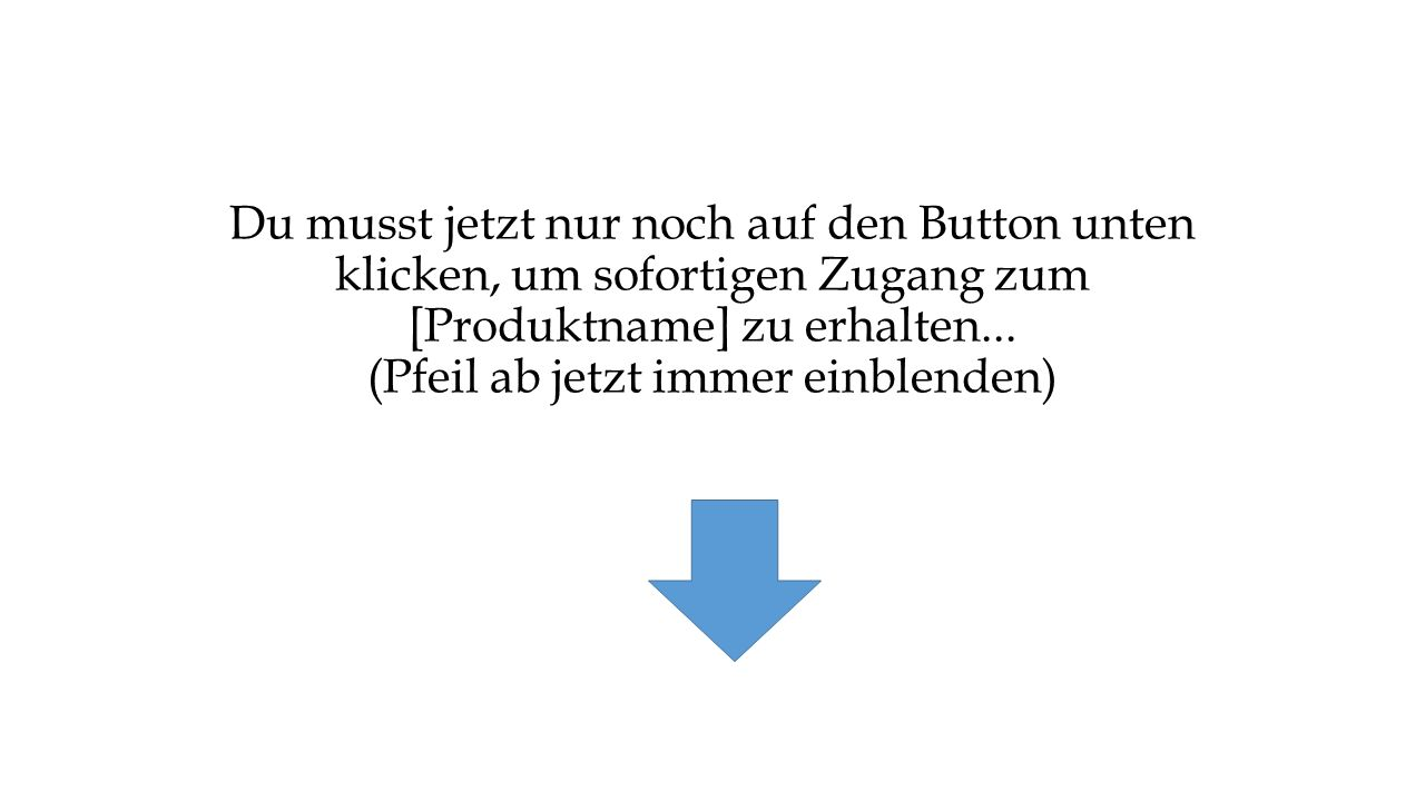 Du musst jetzt nur noch auf den Button unten klicken, um sofortigen Zugang zum [Produktname] zu erhalten...