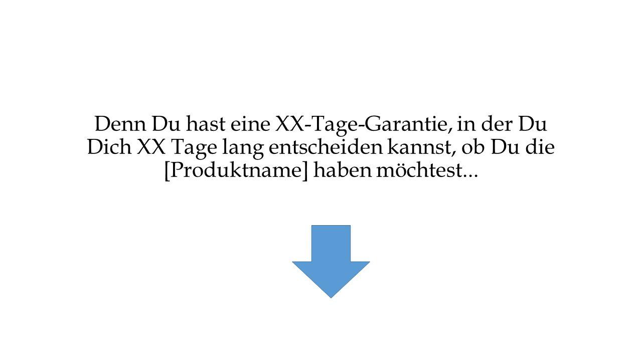Denn Du hast eine XX-Tage-Garantie, in der Du Dich XX Tage lang entscheiden kannst, ob Du die [Produktname] haben möchtest...