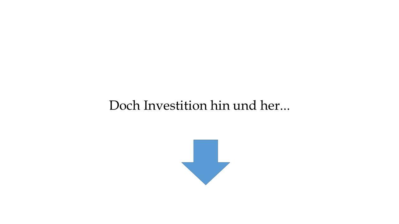 Doch Investition hin und her...