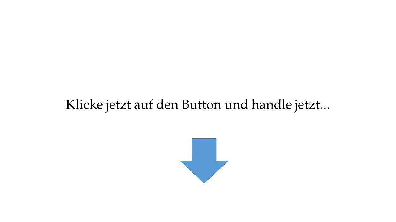 Klicke jetzt auf den Button und handle jetzt...